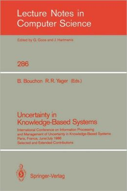 Uncertainty in Knowledge-Based Systems: International Conference on Information Processing and Management of Uncertainty in Knowledge-Based Systems, Paris, France, June 30 - July 4, 1986. Selected and Extended Contributions