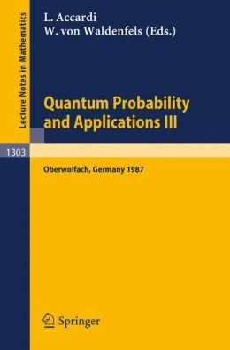 Quantum Probability and Applications III: Proceedings of a Conference held in Oberwolfach, FRG, January 25-31, 1987