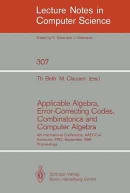 Applicable Algebra, Error-Correcting Codes, Combinatorics and Computer Algebra: 4th International Conference, AAECC-4, Karlsruhe, FRG, September 23-26, 1986. Proceedings