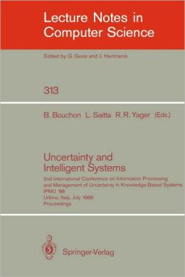 Uncertainty and Intelligent Systems: 2nd International Conference on Information Processing and Management of Uncertainty in Knowledge Based Systems IPMU '88. Urbino, Italy, July 4-7, 1988. Proceedings