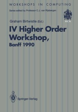 IV Higher Order Workshop, Banff 1990: Proceedings of the IV Higher Order Workshop, Banff, Alberta, Canada 10-14 September 1990