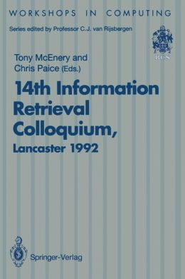 14th Information Retrieval Colloquium: Proceedings of the BCS 14th Information Retrieval Colloquium, University of Lancaster, 13-14 April 1992