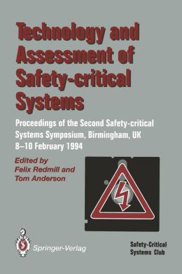 Technology and Assessment of Safety-Critical Systems: Proceedings of the Second Safety-critical Systems Symposium, Birmingham, UK, 8-10 February 1994