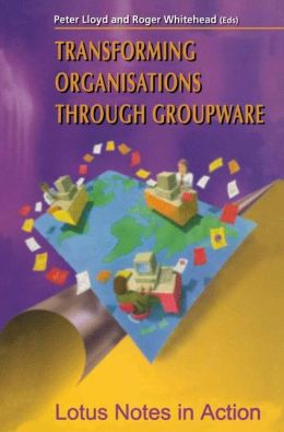 Transforming Organisations Through Groupware: Lotus Notes in Action