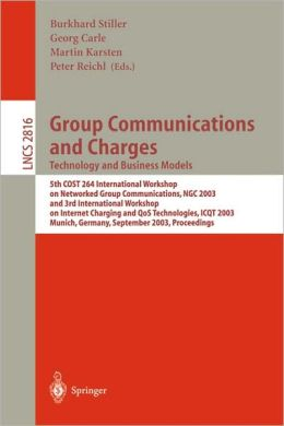 Group Communications and Charges; Technology and Business Models: 5th COST264 International Workshop on Networked Group Communications, NGC 2003, and 3rd International Workshop on Internet Charging and QoS Technologies, ICQT 2003, Munich, Germany, Septemb