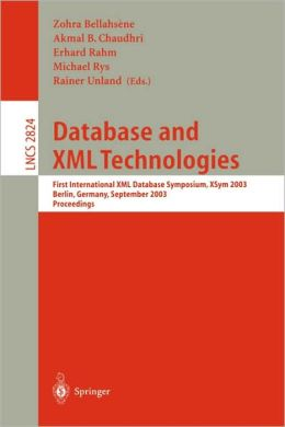 Database and XML Technologies: First International XML Database Symposium, XSYM 2003, Berlin, Germany, September 8, 2003, Proceedings