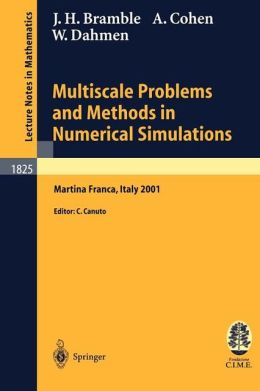 Multiscale Problems and Methods in Numerical Simulations: Lectures given at the C.I.M.E. Summer School held in Martina Franca, Italy, September 9-15, 2001