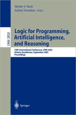 Logic for Programming, Artificial Intelligence, and Reasoning: 10th International Conference, LPAR 2003, Almaty, Kazakhstan, September 22-26, 2003, Proceedings