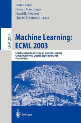Machine Learning: ECML 2003: 14th European Conference on Machine Learning, Cavtat-Dubrovnik, Croatia, September 22-26, 2003, Proceedings