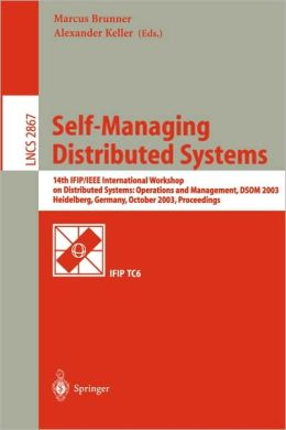 Self-Managing Distributed Systems: 14th IFIP/IEEE International Workshop on Distributed Systems: Operations and Management, DSOM 2003, Heidelberg, Germany, October 20-22, 2003, Proceedings