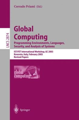 Global Computing. Programming Environments, Languages, Security, and Analysis of Systems: IST/FET International Workshop, GC 2003, Rovereto, Italy, February 9-14, 2003, Revised Papers