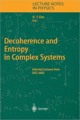 Decoherence and Entropy in Complex Systems: Selected Lectures from DICE 2002