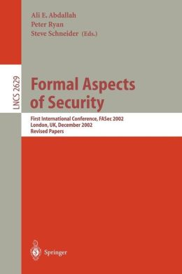 Formal Aspects of Security: First International Conference, FASec 2002, London, UK, December 16-18, 2002, Revised Papers