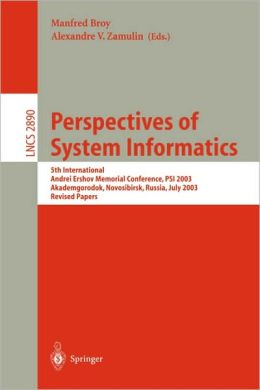 Perspectives of Systems Informatics: 5th International Andrei Ershov Memorial Conference, PSI 2003, Akademgorodok, Novosibirsk, Russia, July 9-12, 2003, Revised Papers