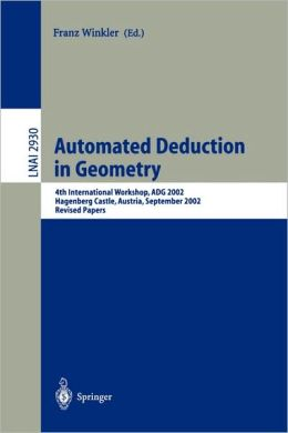 Automated Deduction in Geometry: 4th International Workshop, ADG 2002, Hagenberg Castle, Austria, September 4-6, 2002, Revised Papers
