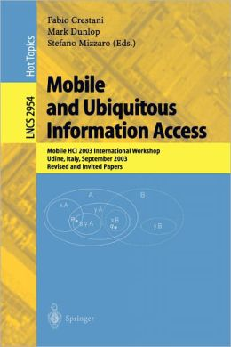 Mobile and Ubiquitous Information Access: Mobile HCI 2003 International Workshop, Udine, Italy, September 8, 2003, Revised and Invited Papers