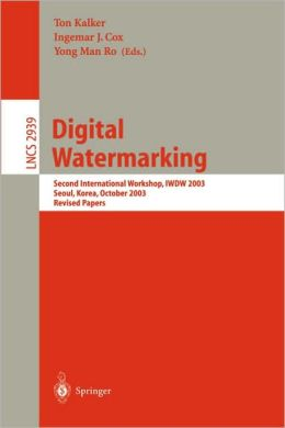 Digital Watermarking: Second International Workshop, IWDW 2003, Seoul, Korea, October 20-22, 2003, Revised Papers