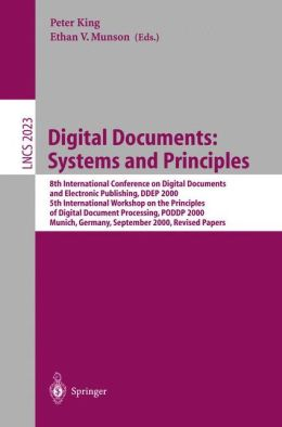 Digital Documents: Systems and Principles: 8th International Conference on Digital Documents and Electronic Publishing, DDEP 2000, 5th International Workshop on the Principles of Digital Document Processing, PODDP 2000, Munich, Germany, September 13-15, 2