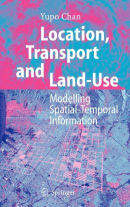Location, Transport and Land-Use: Modelling Spatial-Temporal Information