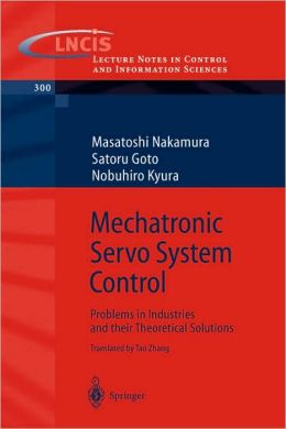 Mechatronic Servo System Control: Problems in Industries and their Theoretical Solutions