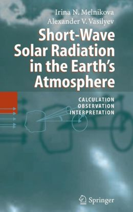 Short-Wave Solar Radiation in the Earth's Atmosphere: Calculation, Observation, Interpretation
