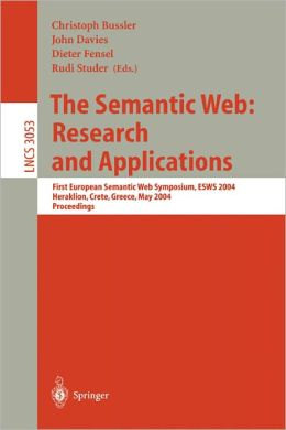 The Semantic Web: Research and Applications: First European Semantic Web Symposium, ESWS 2004, Heraklion, Crete, Greece, May 10-12, 2004, Proceedings