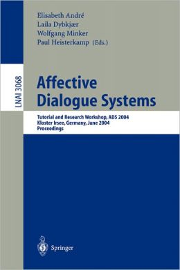 Affective Dialogue Systems: Tutorial and Research Workshop, ADS 2004, Kloster Irsee, Germany, June 14-16, 2004, Proceedings