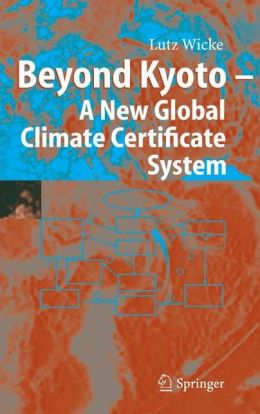 Beyond Kyoto - A New Global Climate Certificate System: Continuing Kyoto Commitsments or a Global 'Cap and Trade' Scheme for a Sustainable Climate Policy?