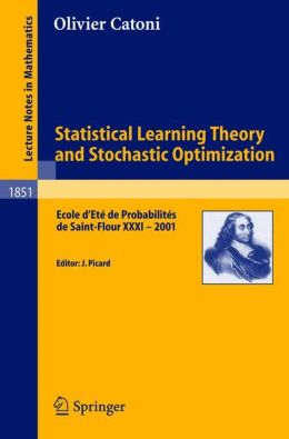 Statistical Learning Theory and Stochastic Optimization: Ecole d'Eté de Probabilités de Saint-Flour XXXI - 2001