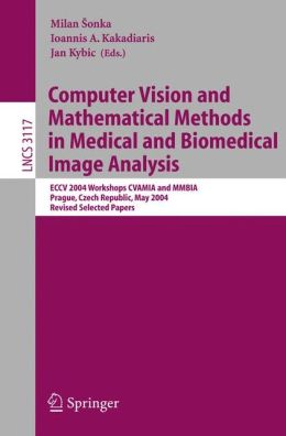 Computer Vision and Mathematical Methods in Medical and Biomedical Image Analysis: ECCV 2004 Workshops CVAMIA and MMBIA Prague, Czech Republic, May 15, 2004, Revised Selected Papers