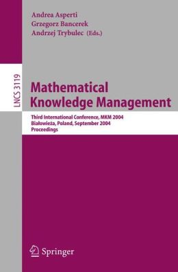 Mathematical Knowledge Management: Third International Conference, MKM 2004, Bialowieza, Poland, September 19-21, 2004, Proceedings