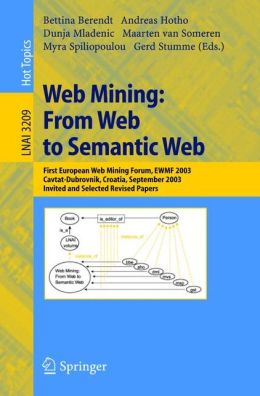 Web Mining: From Web to Semantic Web: First European Web Mining Forum, EWMF 2003, Cavtat-Dubrovnik, Croatia, September 22, 2003, Revised Selected and Invited Papers