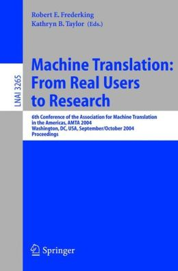 Machine Translation: From Real Users to Research: 6th Conference of the Association for Machine Translation in the Americas, AMTA 2004, Washington, DC, USA, September 28-October 2, 2004, Proceedings