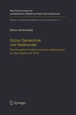 Grüne Gentechnik und Welthandel: Das Biosafety-Protokoll und seine Auswirkungen auf das Regime der WTO