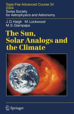The Sun, Solar Analogs and the Climate: Saas-Fee Advanced Course 34, 2004. Swiss Society for Astrophysics and Astronomy
