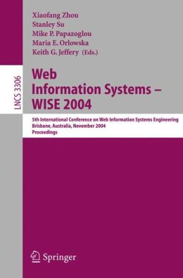 Web Information Systems -- WISE 2004: 5th International Conference on Web Information Systems Engineering, Brisbane, Australia, November 22-24, 2004, Proceedings