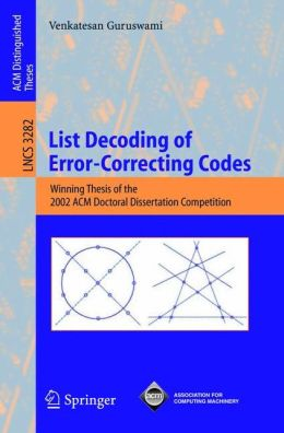 List Decoding of Error-Correcting Codes: Winning Thesis of the 2002 ACM Doctoral Dissertation Competition
