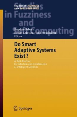 Do Smart Adaptive Systems Exist?: Best Practice for Selection and Combination of Intelligent Methods