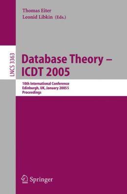 Database Theory - ICDT 2005: 10th International Conference, Edinburgh, UK, January 5-7, 2005, Proceedings Thomas Eiter and Leonid Libkin