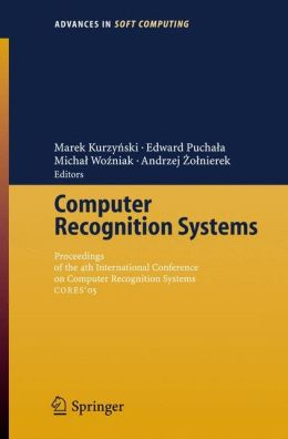 Computer Recognition Systems: Proceedings of 4th International Conference on Computer Recognition Systems CORES'05