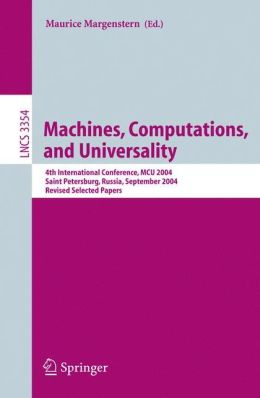 Machines, Computations, and Universality: 4th International Conference, MCU 2004, Saint Petersburg, Russia, September 21-24, 2004, Revised Selected Papers