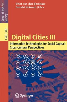 Digital Cities III. Information Technologies for Social Capital: Cross-cultural Perspectives: Third International Digital Cities Workshop, Amsterdam, The Netherlands, September 18-19, 2003, Revised Selected Papers