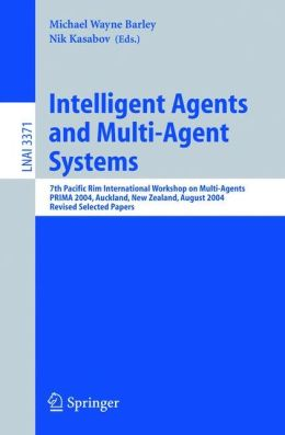 Intelligent Agents and Multi-Agent Systems: 7th Pacific Rim International Workshop on Multi-Agents, PRIMA 2004, Auckland, New Zealand, August 8-13, 2004, Revised Selected Papers