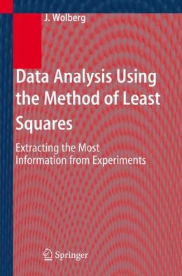 Data Analysis Using the Method of Least Squares: Extracting the Most Information from Experiments