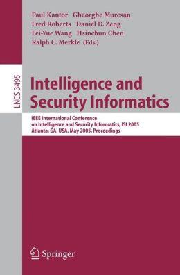 Intelligence and Security Informatics: IEEE International Conference on Intelligence and Security Informatics, ISI 2005, Atlanta, GA, USA, May 19-20, 2005, Proceedings