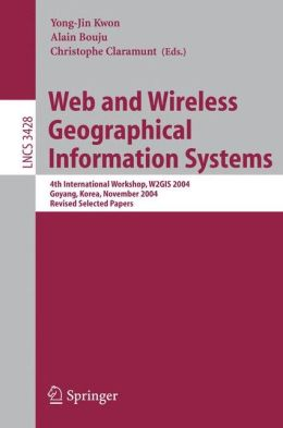 Web and Wireless Geographical Information Systems: 4th International Workshop, W2GIS 2004, Goyang, Korea, November 26-27, 2004, Revised Selected Papers