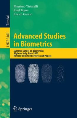 Advanced Studies in Biometrics: Summer School on Biometrics, Alghero, Italy, June 2-6, 2003. Revised Selected Lectures and Papers