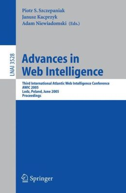 Advances in Web Intelligence: Third International Atlantic Web Intelligence Conference, AWIC 2005, Lodz, Poland, June 6-9, 2005, Proceedings