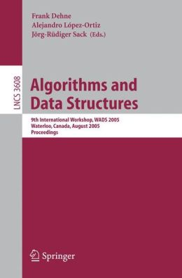 Algorithms and Data Structures: 9th International Workshop, WADS 2005, Waterloo, Canada, August 15-17, 2005, Proceedings