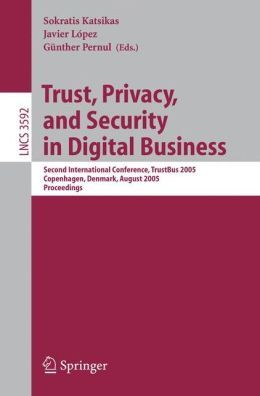 Trust, Privacy, and Security in Digital Business: Second International Conference, TrustBus 2005, Copenhagen, Denmark, August 22-26, 2005, Proceedings